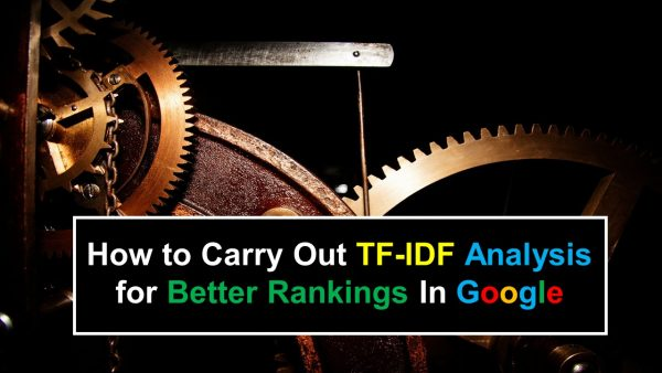 How to Carry Out TF-IDF Analysis for Better Rankings In Google